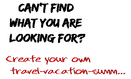 Can't find  what you are  looking for? Create your own  travel-vacation-summ...