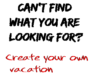Can't find  what you are  looking for? Create your own  vacation