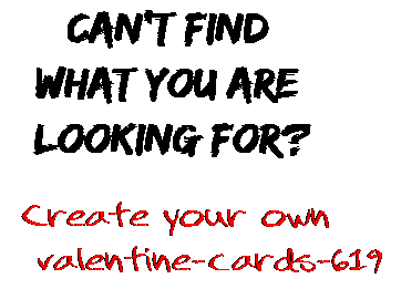 Can't find  what you are  looking for? Create your own  valentine-cards-619