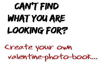 Can't find  what you are  looking for? Create your own  valentine-photo-book...