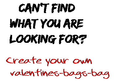 Can't find  what you are  looking for? Create your own  valentines-bags-bag