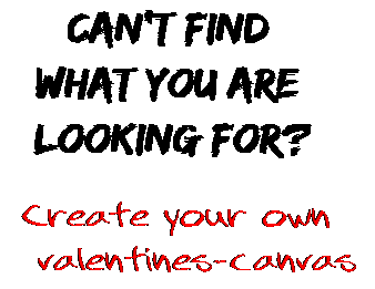 Can't find  what you are  looking for? Create your own  valentines-canvas
