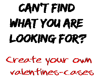 Can't find  what you are  looking for? Create your own  valentines-cases