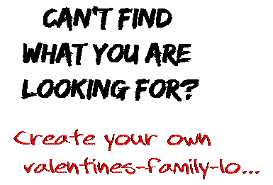 Can't find  what you are  looking for? Create your own  valentines-family-lo...