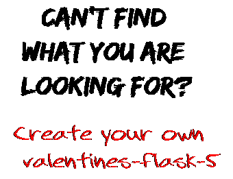 Can't find  what you are  looking for? Create your own  valentines-flask-5
