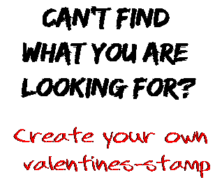 Can't find  what you are  looking for? Create your own  valentines-stamp