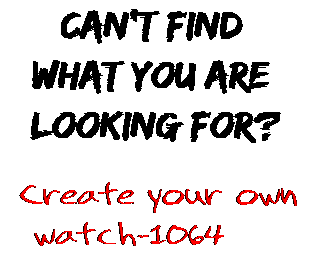 Can't find  what you are  looking for? Create your own  watch-1064