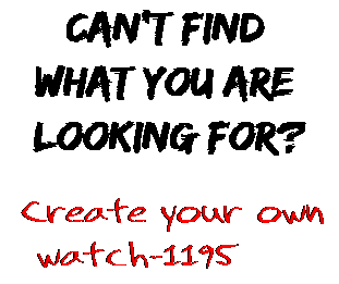 Can't find  what you are  looking for? Create your own  watch-1195