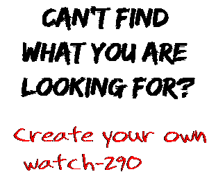 Can't find  what you are  looking for? Create your own  watch-290