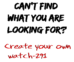Can't find  what you are  looking for? Create your own  watch-291