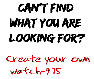 Can't find  what you are  looking for? Create your own  watch-975