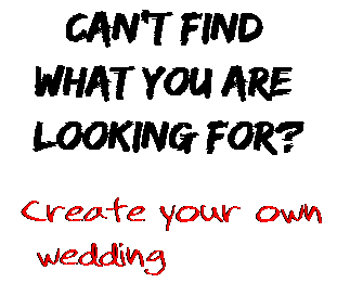 Can't find  what you are  looking for? Create your own  wedding