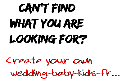 Can't find  what you are  looking for? Create your own  wedding-baby-kids-fr...