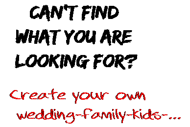 Can't find  what you are  looking for? Create your own  wedding-family-kids-...
