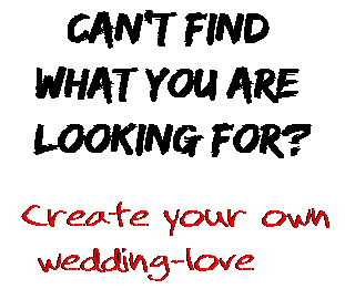 Can't find  what you are  looking for? Create your own  wedding-love