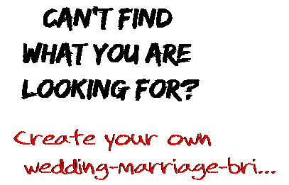 Can't find  what you are  looking for? Create your own  wedding-marriage-bri...