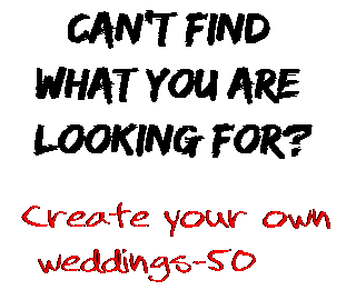 Can't find  what you are  looking for? Create your own  weddings-50