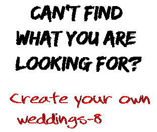 Can't find  what you are  looking for? Create your own  weddings-8