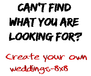 Can't find  what you are  looking for? Create your own  weddings-8x8