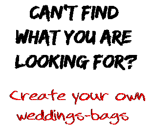 Can't find  what you are  looking for? Create your own  weddings-bags