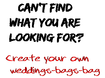Can't find  what you are  looking for? Create your own  weddings-bags-bag