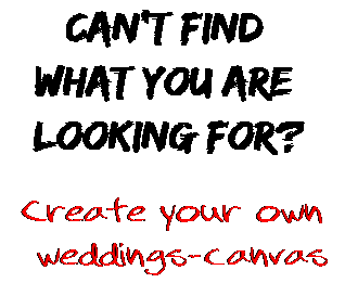 Can't find  what you are  looking for? Create your own  weddings-canvas
