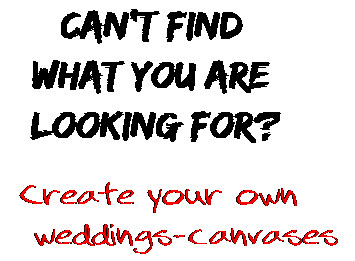 Can't find  what you are  looking for? Create your own  weddings-canvases