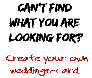 Can't find  what you are  looking for? Create your own  weddings-card