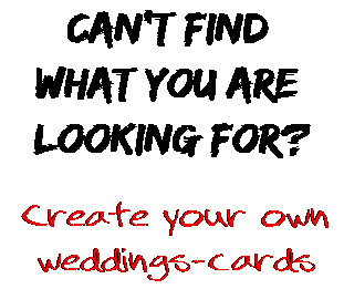 Can't find  what you are  looking for? Create your own  weddings-cards