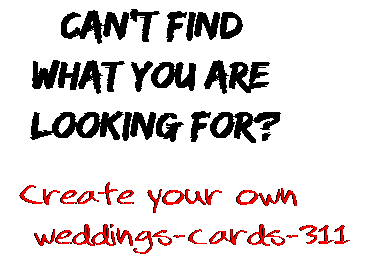 Can't find  what you are  looking for? Create your own  weddings-cards-311