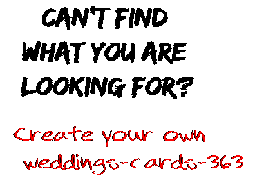 Can't find  what you are  looking for? Create your own  weddings-cards-363