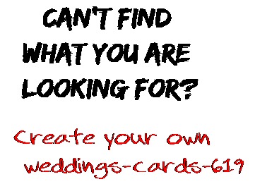 Can't find  what you are  looking for? Create your own  weddings-cards-619