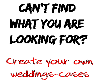 Can't find  what you are  looking for? Create your own  weddings-cases