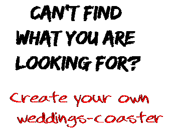 Can't find  what you are  looking for? Create your own  weddings-coaster