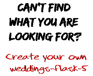 Can't find  what you are  looking for? Create your own  weddings-flask-5