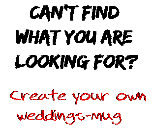 Can't find  what you are  looking for? Create your own  weddings-mug