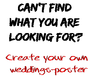 Can't find  what you are  looking for? Create your own  weddings-poster