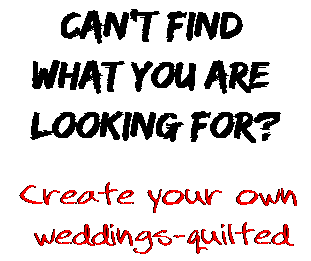Can't find  what you are  looking for? Create your own  weddings-quilted