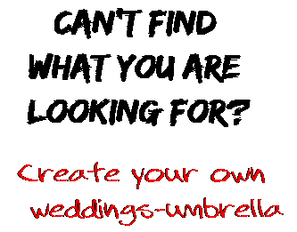 Can't find  what you are  looking for? Create your own  weddings-umbrella