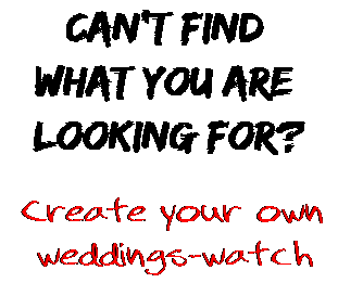 Can't find  what you are  looking for? Create your own  weddings-watch