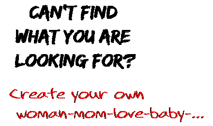 Can't find  what you are  looking for? Create your own  woman-mom-love-baby-...