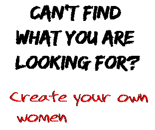 Can't find  what you are  looking for? Create your own  women