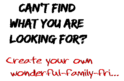 Can't find  what you are  looking for? Create your own  wonderful-family-fri...