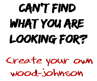 Can't find  what you are  looking for? Create your own  wood-johnson