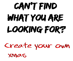 Can't find  what you are  looking for? Create your own  xmas