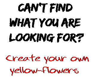 Can't find  what you are  looking for? Create your own  yellow-flowers