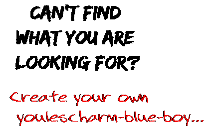 Can't find  what you are  looking for? Create your own  youlescharm-blue-boy...