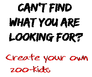 Can't find  what you are  looking for? Create your own  zoo-kids