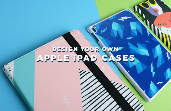 Design your own Apple iPad Cases