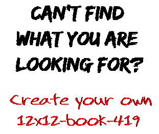 Can't find  what you are  looking for? Create your own  12x12-book-419